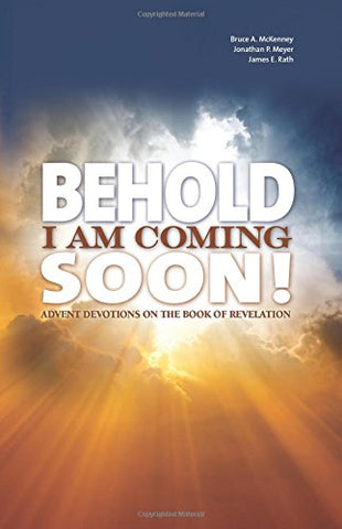 Behold I Am Coming Soon! Advent Devotions On The Book Of Revelation