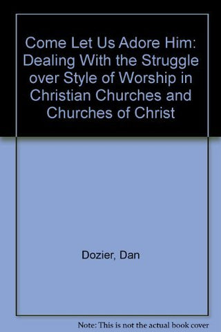 Come Let Us Adore Him: Dealing With The Struggle Over Style Of Worship In Christian Churches And Churches Of Christ