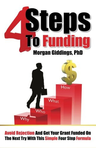 4 Steps To Funding; Avoid Rejection And Get Your Grant Funded On The Next Try With This Simple Four Step Formula
