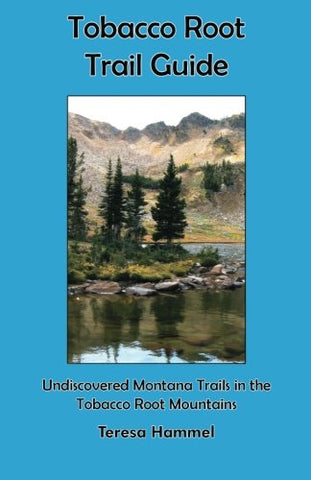 Tobacco Root Trail Guide: Undiscovered Montana Trails In The Tobacco Root Mountains