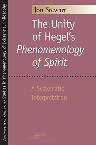 The Unity Of Hegel'S Phenomenology Of Spirit: A Systematic Interpretation (Studies In Phenomenology And Existential Philosophy)