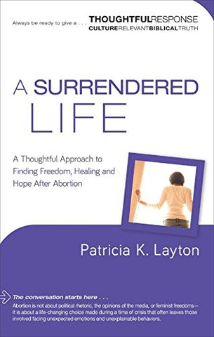 A Surrendered Life: A Thoughtful Approach To Finding Freedom, Healing And Hope After Abortion (Thoughtful Response)