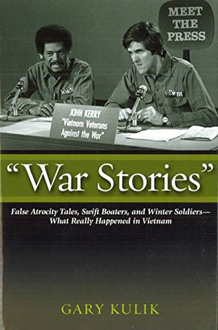 """War Stories"": False Atrocity Tales, Swift Boaters, And Winter Soldiers?What Really Happened In Vietnam"