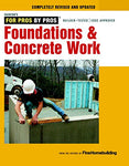 Foundations & Concrete Work: Revised And Updated (For Pros By Pros)
