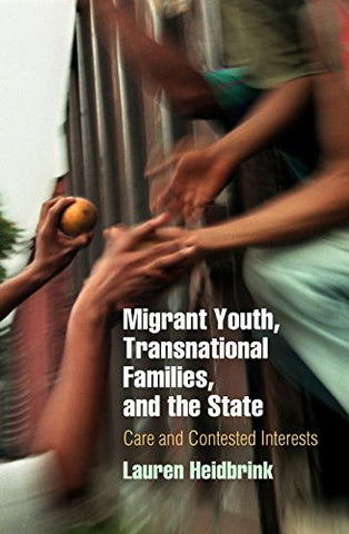 Migrant Youth, Transnational Families, And The State: Care And Contested Interests (Pennsylvania Studies In Human Rights)
