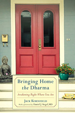 Bringing Home The Dharma: Awakening Right Where You Are
