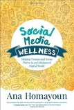 Social Media Wellness: Helping Tweens And Teens Thrive In An Unbalanced Digital World