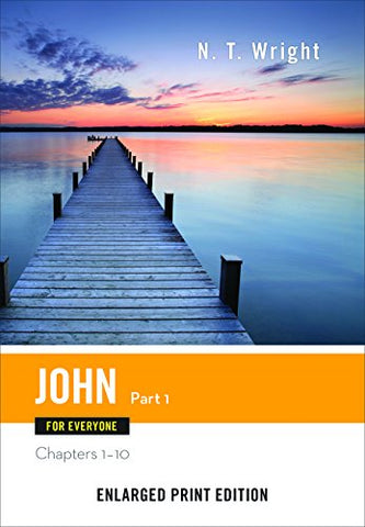 John For Everyone, Part 1-Enlarged Print Edition (The New Testament For Everyone)