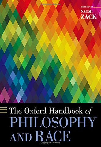 The Oxford Handbook Of Philosophy And Race (Oxford Handbooks)