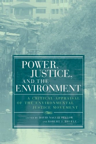 Power, Justice, And The Environment: A Critical Appraisal Of The Environmental Justice Movement (Urban And Industrial Environments)