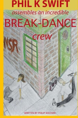 Phil K Swift Assembles An Incredible Breakdance Crew