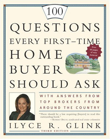 100 Questions Every First-Time Home Buyer Should Ask: With Answers From Top Brokers From Around The Country