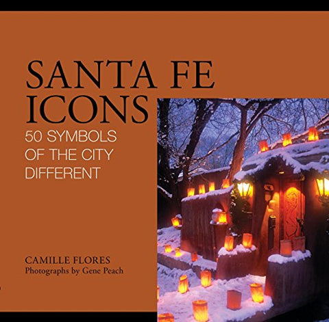 Santa Fe Icons: 50 Symbols Of The City Different