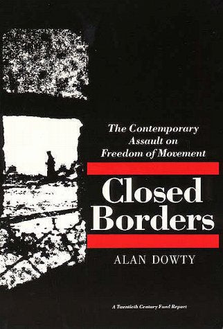 Closed Borders: The Contemporary Assault On Freedom Of Movement (Twentieth Century Fund Report)