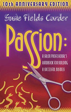 Passion: A Salon Professional'S Handbook For Building A Successful Business