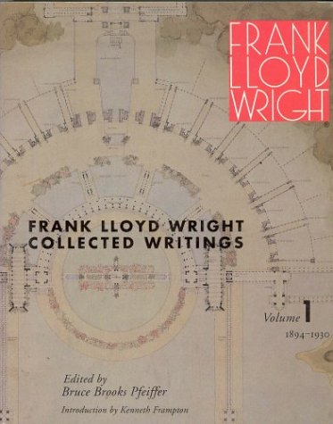 001: Frank Lloyd Wright Collected Writings, Vol. 1: 1894-1930