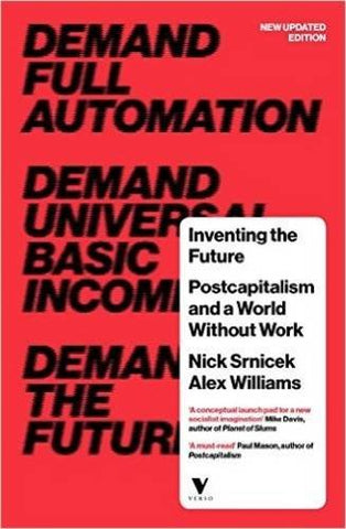 Inventing The Future (Revised And Updated Edition): Postcapitalism And A World Without Work
