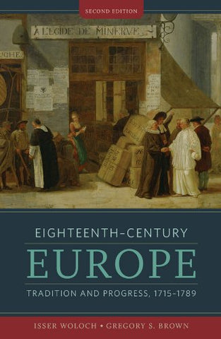 Eighteenth-Century Europe: Tradition And Progress, 1715-1789 (Second Edition)  (The Norton History Of Modern Europe)