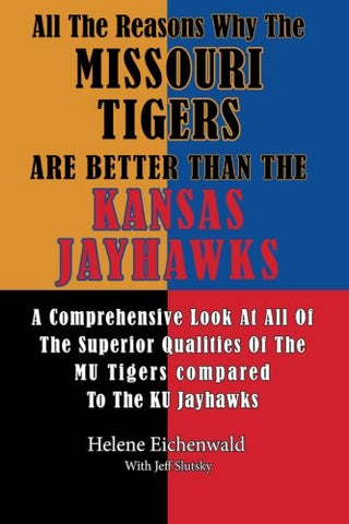 All The Reasons Why The Missouri Tigers Are Better Than The Kansas Jayhawks: A Comprehensive Look At All Of The Superior Qualities Of The Mu Tigers Compared To The Ku Jayhawks