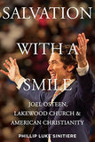 Salvation With A Smile: Joel Osteen, Lakewood Church, And American Christianity