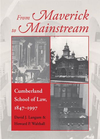 From Maverick To Mainstream: Cumberland School Of Law, 1847-1997 (Studies In The Legal History Of The South Ser.)