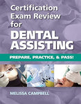 Certification Exam Review For Dental Assisting: Prepare, Practice And Pass!