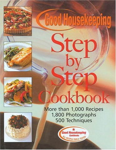 The Good Housekeeping Step-By-Step Cookbook: More Than 1,000 Recipes * 1,800 Photographs