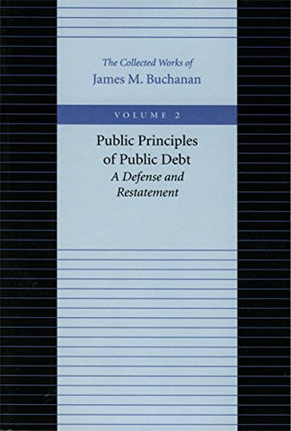 Public Principles Of Public Debt (Collected Works Of James M. Buchanan)