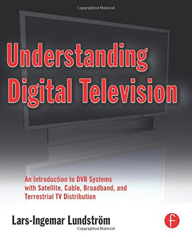 Understanding Digital Television: An Introduction To Dvb Systems With Satellite, Cable, Broadband And Terrestrial Tv Distribution