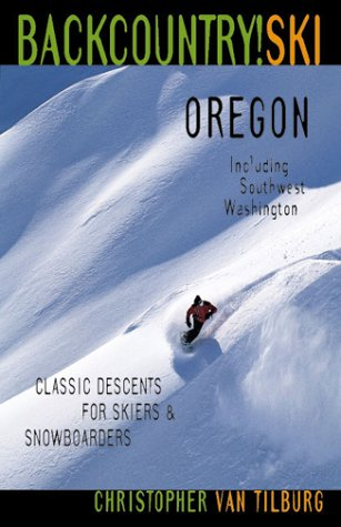 Backcountry Ski! Oregon: Classic Descents For Skiers & Snowboarders, Including Southwest Washington