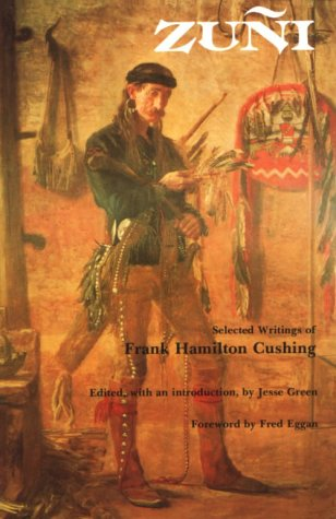Zuni: Selected Writings Of Frank Hamilton Cushing (Bison Book)