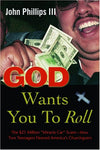 God Wants You To Roll!: The $21 Million Miracle Car Scam-How Two Teenagers Fleeced America'S Churchgoers