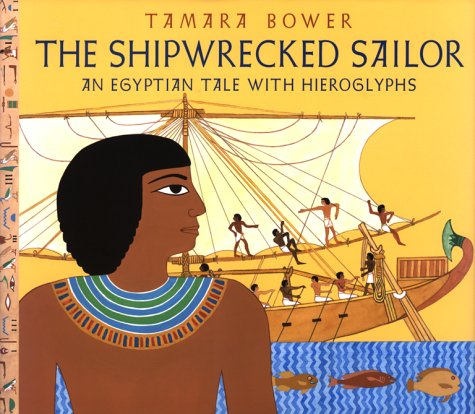The Shipwrecked Sailor: An Egyptian Tale With Hieroglyphs