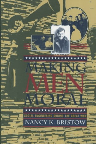 Making Men Moral: Social Engineering During The Great War (The American Social Experience)