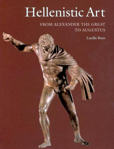 Hellenistic Art: From Alexander The Great To Augustus (Getty Trust Publications: J. Paul Getty Museum)