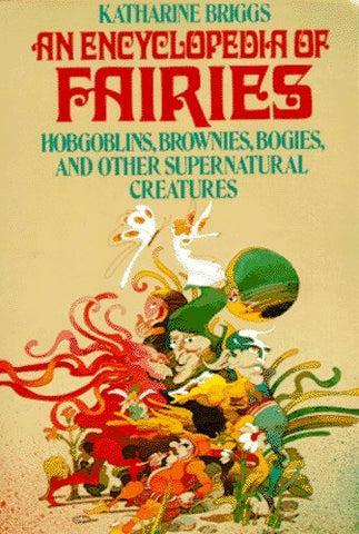 An Encyclopedia Of Fairies: Hobgoblins, Brownies, Bogies, & Other Supernatural Creatures