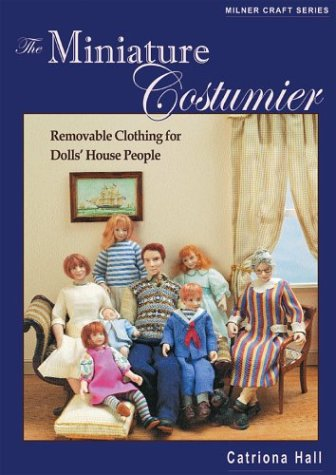 The Miniature Costumier: Removable Clothing For Dolls' House People (Milner Craft Series)