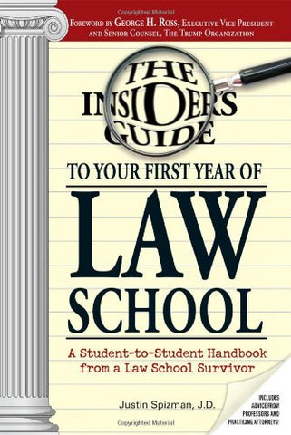 The Insider'S Guide To Your First Year Of Law School: A Student-To-Student Handbook From A Law School Survivor