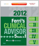 Ferri'S Clinical Advisor 2012: 5 Books In 1, Expert Consult - Online And Print, 1E (Ferri'S Medical Solutions)