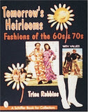 Tomorrow'S Heirlooms: Fashions Of The 60S & 70S (A Schiffer Book For Collectors)