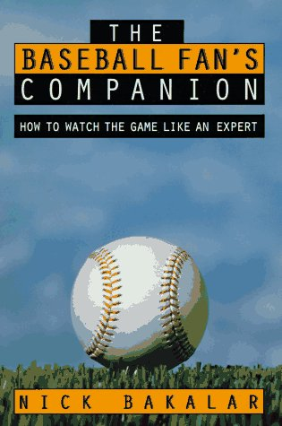 The Baseball Fan'S Companion: How To Master The Subtleties Of The World'S Most Complex Team Sport And Learn To Watch The Game Like An Expert