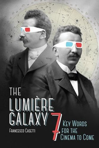 The Lumire Galaxy: Seven Key Words For The Cinema To Come (Film And Culture Series)