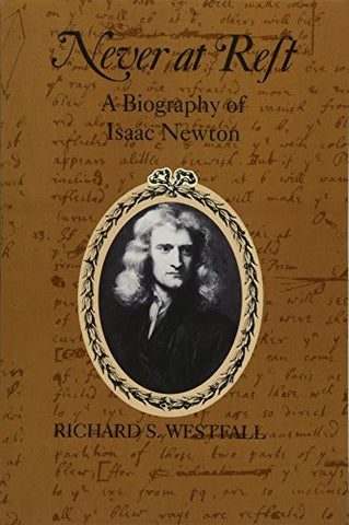 Never At Rest: A Biography Of Isaac Newton (Cambridge Paperback Library)