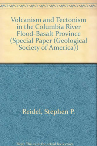 Volcanism And Tectonism In The Columbia River Flood-Basalt Province (Geological Society Of America Special Paper)