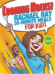 Cooking Rocks!: Rachael Ray 30-Minute Meals For Kids