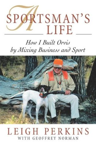 A Sportsman'S Life: How I Built Orvis By Mixing Business And Sport