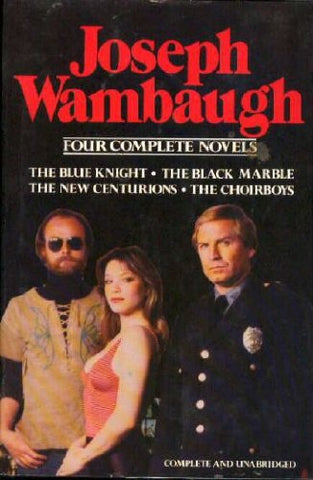 Joseph Wambaugh: 4 Complete Novels Includes Blue Knight, Black Marble, New Centurions And Choirboys
