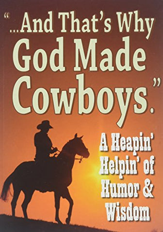 ......And That'S Why God Made Cowboys.
