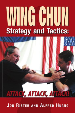 Wing Chun Strategy And Tactics: Attack, Attack, Attack