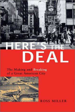 Here'S The Deal: The Making And Breaking Of A Great American City